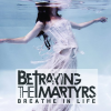 Betraying the Martyrs - Breathe in Life (2011) 320kbps